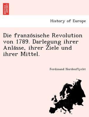 Hot die franzo¨sische revolution von 1789 darlegung ihrer anla¨sse ihrer ziele und ihrer mittel