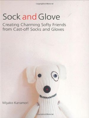 Angebote für -sock and glove creating charming softy friends from cast off socks and gloves