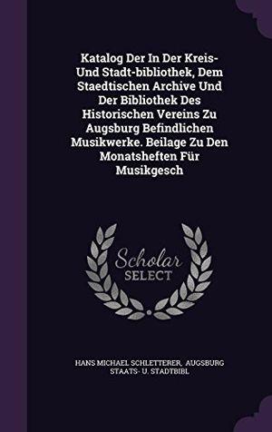 Angebote für -katalog der in der kreis und stadt bibliothek dem staedtischen archive und der bibliothek des historischen vereins zu augsburg befindlichen musikwerke beilage zu den monatsheften fur musikgesch
