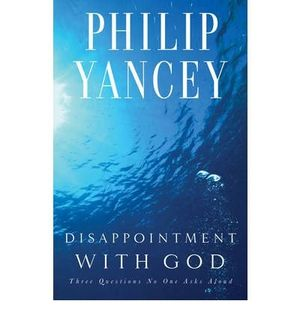 by philip yancey author disappointment with god three questions no one asks aloud by aug 2013 paperback