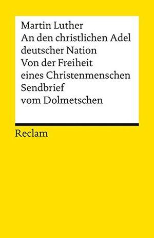 deals for - an den christlichen adel deutscher nation von der freiheit eines christenmenschen sendbrief vom dolmetschen