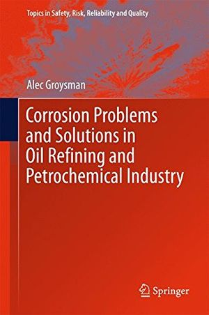 deals for - corrosion problems and solutions in oil refining and petrochemical industry topics in safety risk reliability and quality band 32