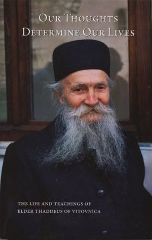 Review for our thoughts determine our lives the life and teachings of elder thaddeus of vitovnica