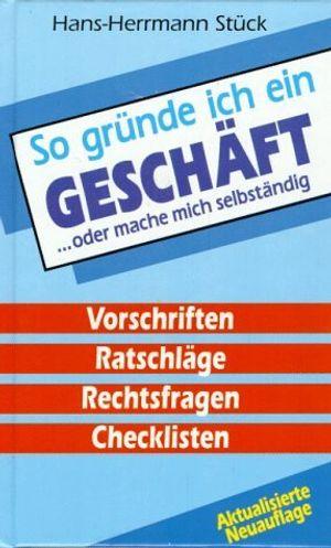 so grã¼nde ich ein geschã¤ft oder mache mich selbstã¤ndig vorschriften ratschlã¤ge rechtsfragen checklisten by hans herrmann stã¼ck 1993 09 05