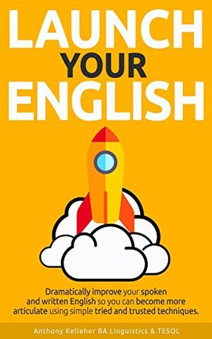 Top launch your english dramatically improve your spoken and written english so you can become more articulate using simple tried and trusted techniques english edition