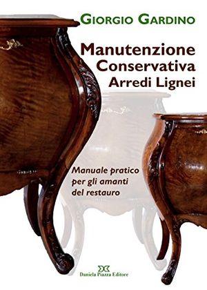 Angebote für -manutenzione conservativa arredi lignei manuale pratico per gli amanti del restauro