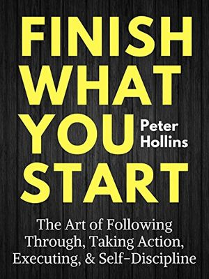 Hot finish what you start the art of following through taking action executing self discipline english edition