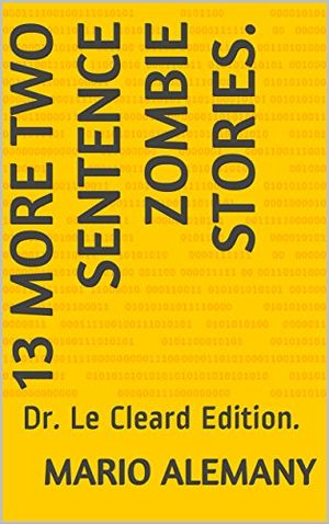 13 more two sentence zombie stories dr le cleard edition english edition