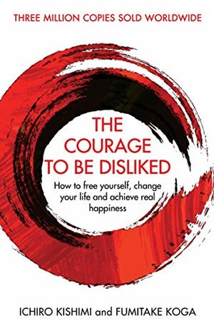 Review for the courage to be disliked how to free yourself change your life and achieve real happiness english edition