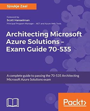 architecting microsoft azure solutions exam guide 70 535 a complete guide to passing the 70 535 architecting microsoft azure solutions exam english edition