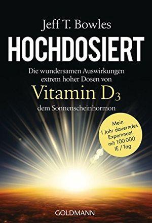 deals for - hochdosiert die wundersamen auswirkungen extrem hoher dosen von vitamin d3 dem sonnenscheinhormon mein 1 jahr dauerndes experiment mit 100000 ietag