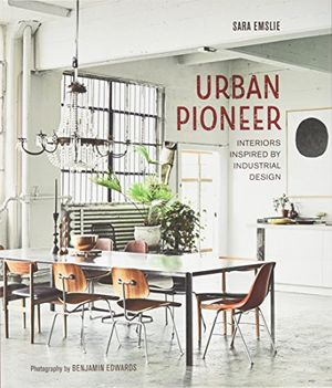 urban pioneer interiors inspired by industrial design