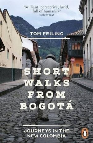 short walks from bogotá journeys in the new colombia