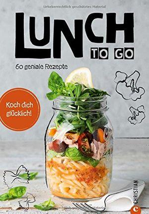 Hot essen zum mitnehmen lunch to go koch dich glücklich 60 geniale rezepte für das mittagessen im glas kochen für unterwegs ein kochbuch für köstliche to go gerichte essen unterwegs kein problem