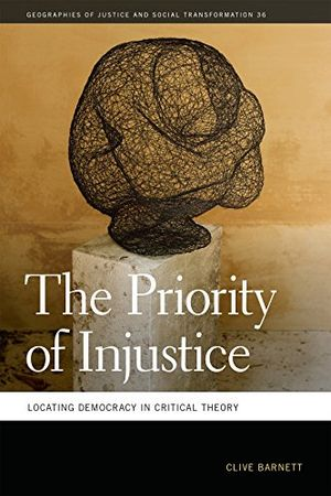 deals for - the priority of injustice locating democracy in critical theory geographies of justice and social transformation ser