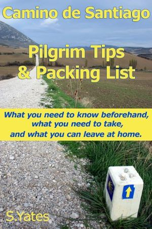 pilgrim tips packing list camino de santiago what you need to know beforehand what you need to take and what you can leave at home english edition