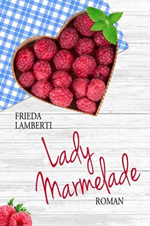 Hot lady marmelade eine süß saure liebesgeschichte roman