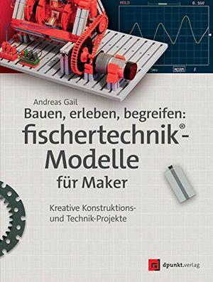 Cheap bauen erleben begreifen fischertechnik® modelle für maker kreative konstruktions und technik projekte