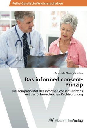 Hot das informed consent prinzip die kompatibilitã¤t des informed consent prinzips mit der ã¶sterreichischen rechtsordnung by brunhilde oberegelsbacher 2014 06 02