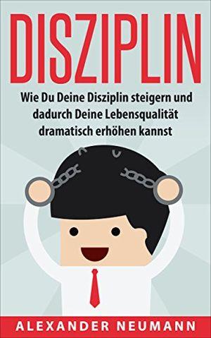 Buy disziplin wie du deine disziplin steigern und dadurch deine lebensqualität dramatisch erhöhen kannst