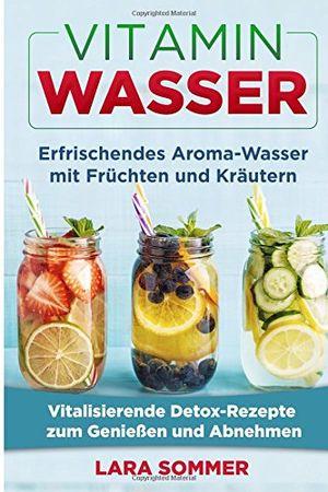 Angebote für -vitamin wasser erfrischendes aroma wasser mit früchten und kräutern vitalisierende detox rezepte zum genießen und abnehmen