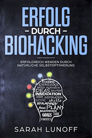 Angebote für -erfolg durch biohacking erfolgreich werden durch natürliche selbstoptimierung mehr motivation durch meditation besser schlafen mehr leisten gesünder leben und selbstvertrauen stärken