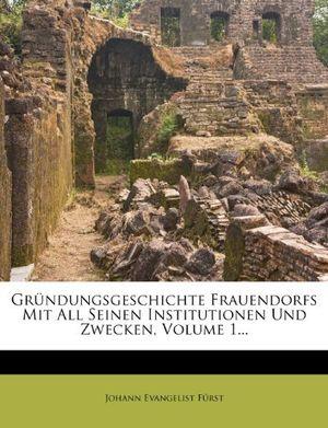 Hot grã¼ndungs geschichte frauendorfs mit allen seinen institutionen und zwecken erstes bã¤ndchen by johann evangelist fã¼rst 2012 02 01