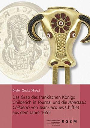 Angebote für -das grab des fränkischen königs childerich in tournai und die anastasis childerici von jean jacques chifflet aus dem jahre 1655 römisch germanisches zentralmuseums band 129