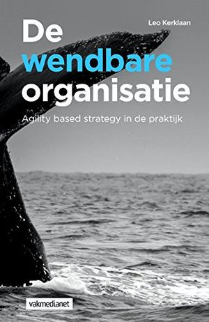 deals for - de wendbare organisatie agility based strategy in de praktijk