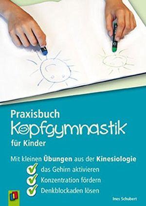 Hot praxisbuch kopfgymnastik für kinder mit kleinen übungen aus der kinesiologie das gehirn aktivieren konzentration fördern denkblockaden lösen