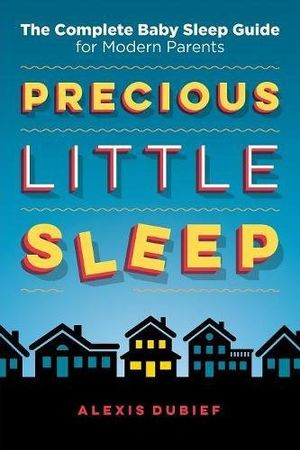 Buy precious little sleep the complete baby sleep guide for modern parents