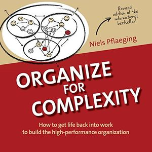 Angebote für -organize for complexity how to get life back into work to build the high performance organization betacodex publishing band 1