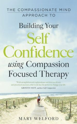 Angebote für -the compassionate mind approach to building self confidence series editor paul gilbert compassion focused therapy english edition