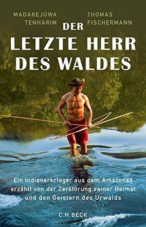 deals for - der letzte herr des waldes ein indianerkrieger aus dem amazonas erzählt vom kampf gegen die zerstörung seiner heimat und von den geistern des urwalds