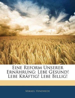 Review for eine reform unserer ernã¤hrung lebe gesund lebe krã¤ftig lebe billig by mikkel hindhede 2010 01 09