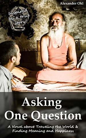 asking one question a novel about traveling the world finding meaning and happiness english edition
