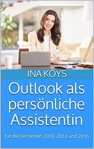 outlook als persönliche assistentin für die versionen outlook 2010 2013 und 2016 kurz knackig 4