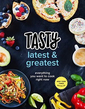 tasty latest and greatest everything you want to cook right now an official tasty cookbook