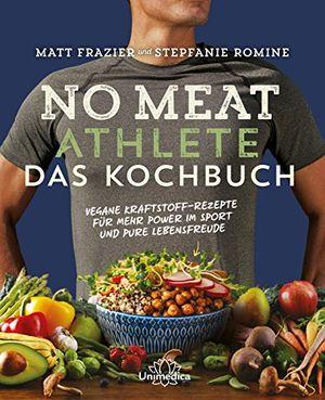 Angebote für -no meat athlete das kochbuch vegane kraftstoff rezepte für mehr power im sport und pure lebensfreude