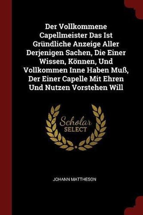 photo Wallpaper of -Der Vollkommene Capellmeister Das Ist Grundliche Anzeige Aller Derjenigen Sachen, Die Einer Wissen, Konnen,-