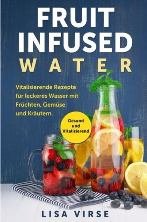 photo Wallpaper of -Fruit Infused Water: Vitalisierende Rezepte Für Leckeres Wasser Mit Früchten, Gemüse Und-