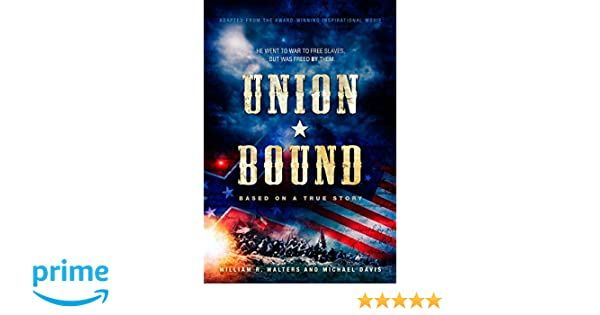 Union Bound: He Went to War to Free the Slaves but Was Freed by Them