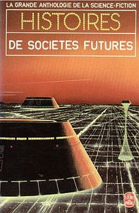 Histoires de sociétés futures de Jacques GOIMARD, Suzette Haden ELGIN, Kit REED, C. C. MacAPP, Frederik POHL, Lloyd Jr BIGGLE, Samuel R. DELANY, William TENN, Richard HILL, Robert SILVERBERG, James Graham BALLARD, William ROTSLER, Philip Jose FARMER, Wyman GUIN, Thomas Michael DISCH, R. A ()